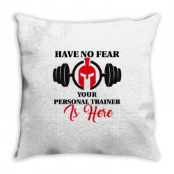 have no fear your personal trainer is here Throw Pillow   Artistshot