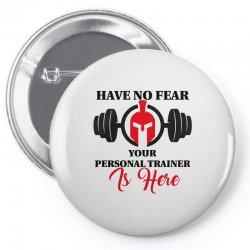 have no fear your personal trainer is here Pin-back button | Artistshot