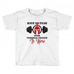 have no fear your personal trainer is here Toddler T-shirt | Artistshot