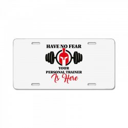 have no fear your personal trainer is here License Plate   Artistshot