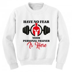 have no fear your personal trainer is here Youth Sweatshirt | Artistshot