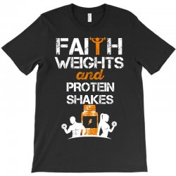 faith weights and protein shakes T-Shirt | Artistshot