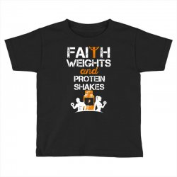 faith weights and protein shakes Toddler T-shirt | Artistshot