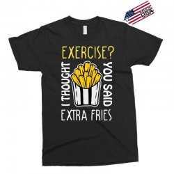 exercise i thought you said extra fries Exclusive T-shirt | Artistshot