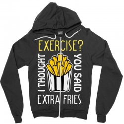 exercise i thought you said extra fries Zipper Hoodie | Artistshot