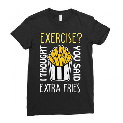 Exercise I Thought You Said Extra Fries Ladies Fitted T-shirt Designed By Wizarts