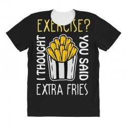 exercise i thought you said extra fries All Over Women's T-shirt | Artistshot