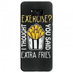 exercise i thought you said extra fries Samsung Galaxy S8 Case | Artistshot