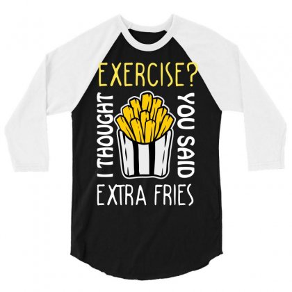 Exercise I Thought You Said Extra Fries 3/4 Sleeve Shirt Designed By Wizarts