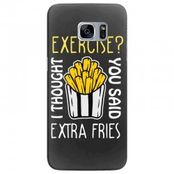 exercise i thought you said extra fries Samsung Galaxy S7 Edge Case | Artistshot