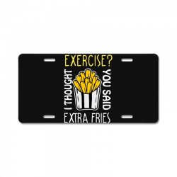 exercise i thought you said extra fries License Plate | Artistshot