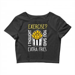 exercise i thought you said extra fries Crop Top | Artistshot