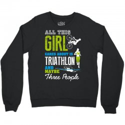 all this girl cares about is triathlon and maybe three people.  run sw Crewneck Sweatshirt | Artistshot