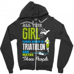 all this girl cares about is triathlon and maybe three people.  run sw Zipper Hoodie | Artistshot