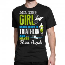 all this girl cares about is triathlon and maybe three people.  run sw Classic T-shirt | Artistshot