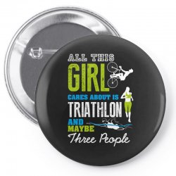 all this girl cares about is triathlon and maybe three people.  run sw Pin-back button | Artistshot