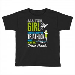 all this girl cares about is triathlon and maybe three people.  run sw Toddler T-shirt | Artistshot