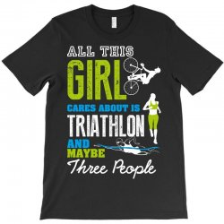 all this girl cares about is triathlon and maybe three people.  run sw T-Shirt | Artistshot