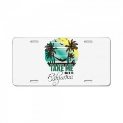 take me back to california License Plate | Artistshot