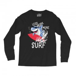 less work more surf Long Sleeve Shirts | Artistshot