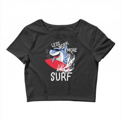 less work more surf Crop Top | Artistshot