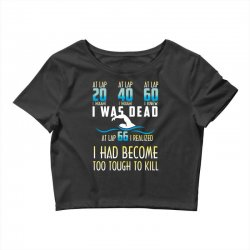 i was dead i had become too tough to kill Crop Top | Artistshot