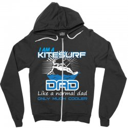 i am a kitesurf dad like a normal dad only much cooler Zipper Hoodie | Artistshot