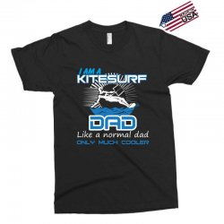 i am a kitesurf dad like a normal dad only much cooler Exclusive T-shirt | Artistshot