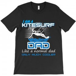 i am a kitesurf dad like a normal dad only much cooler T-Shirt | Artistshot