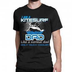 i am a kitesurf dad like a normal dad only much cooler Classic T-shirt | Artistshot
