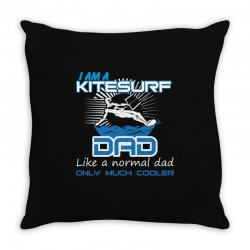 i am a kitesurf dad like a normal dad only much cooler Throw Pillow | Artistshot