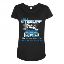 i am a kitesurf dad like a normal dad only much cooler Maternity Scoop Neck T-shirt | Artistshot