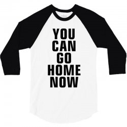 you can go home now (black) 3/4 Sleeve Shirt | Artistshot