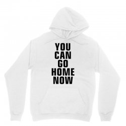 you can go home now (black) Unisex Hoodie | Artistshot