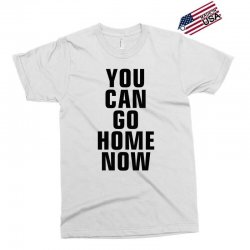 you can go home now (black) Exclusive T-shirt | Artistshot