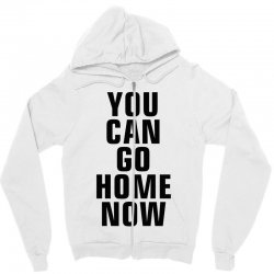 you can go home now (black) Zipper Hoodie | Artistshot