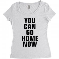 you can go home now (black) Women's Triblend Scoop T-shirt | Artistshot