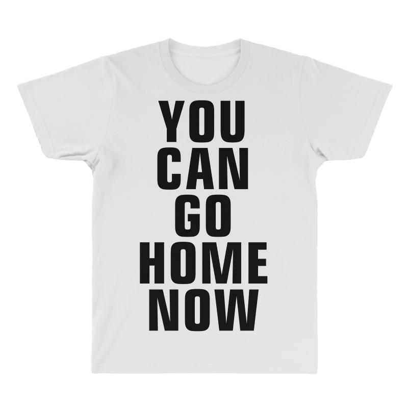 ec84f3be375 Custom You Can Go Home Now (black) All Over Men s T-shirt By Meza ...