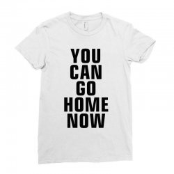 you can go home now (black) Ladies Fitted T-Shirt | Artistshot