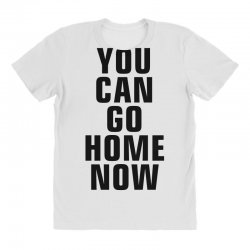 you can go home now (black) All Over Women's T-shirt | Artistshot