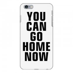 you can go home now (black) iPhone 6 Plus/6s Plus Case | Artistshot