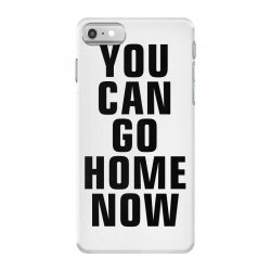 you can go home now (black) iPhone 7 Case | Artistshot