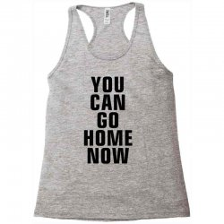 you can go home now (black) Racerback Tank | Artistshot