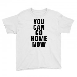 you can go home now (black) Youth Tee | Artistshot