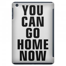 you can go home now (black) iPad Mini Case | Artistshot