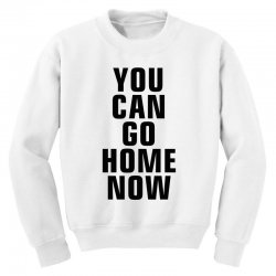 you can go home now (black) Youth Sweatshirt | Artistshot