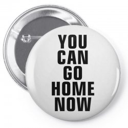 you can go home now (black) Pin-back button | Artistshot