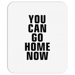 you can go home now (black) Mousepad | Artistshot