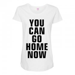 you can go home now (black) Maternity Scoop Neck T-shirt | Artistshot