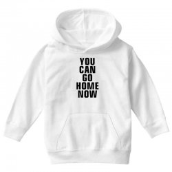 you can go home now (black) Youth Hoodie | Artistshot